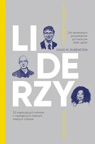LIDERZY - LIDERZY 30 inspirujących rozmów z największymi liderami naszych czasówDavid M Rubenstein