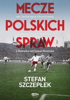 Mecze polskich spraw - Mecze polskich sprawStefan Szczepłek
