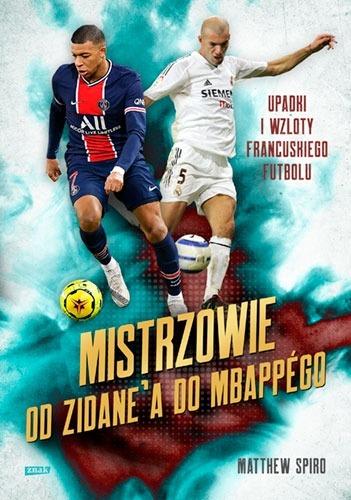 Mistrzowie - Mistrzowie Od Zidane'a do Mbappégo Upadki i wzloty francuskiego futboluMatthew Spiro