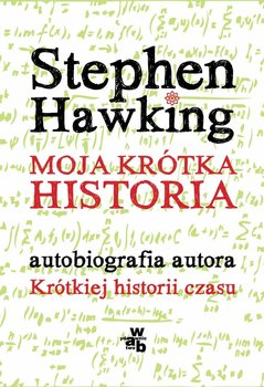Moja krotka historia - Moja krótka historiaStephen Hawking