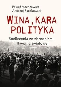 Wina kara polityka - Wina kara polityka Rozliczenia ze zbrodniami II Wojny ŚwiatowejPaweł Machcewicz Andrzej Paczkowski