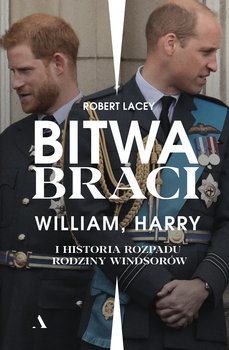 Bitwa braci - Bitwa braci William Harry i historia rozpadu rodziny Windsorów	Robert Lacey