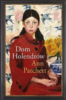 Dom Holendrow - Dom HolendrówAnn Patchett