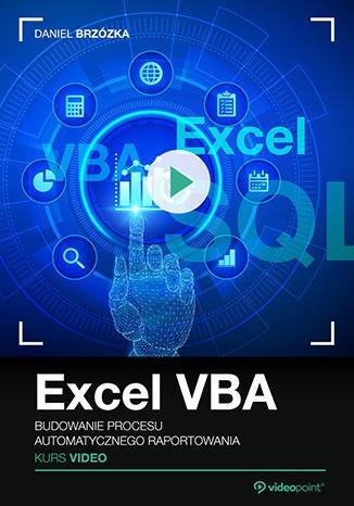 Excel VBA - Excel VBA. Kurs video. Budowanie procesu automatycznego raportowania
