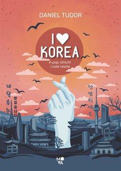 I love Korea - I love Korea K-pop kimchi i cała resztaDaniel Tudor