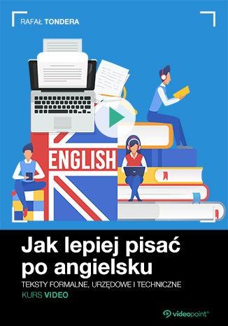 Jak lepiej pisac po angielsk - Jak lepiej pisać po angielsku. Kurs video. Teksty formalne, urzędowe i techniczne