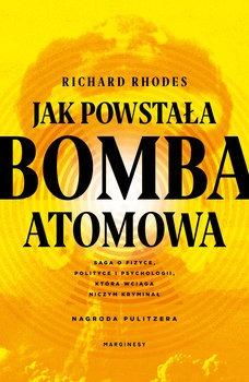 Jak powstala bomba atomowa - Jak powstała bomba atomowaRichard Rhodes