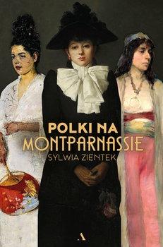Polki na Montparnassie - Polki na MontparnassieSylwia Zientek