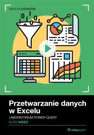 Przetwarzanie danych w Excelu - Przetwarzanie danych w Excelu. Kurs video. Laboratorium Power Query