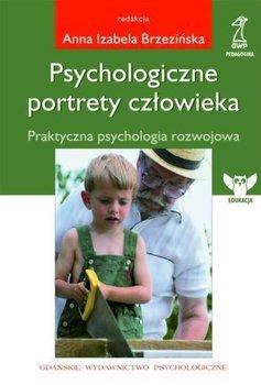 Psychologiczne portrety czlowieka - Psychologiczne Portrety Człowieka Praktyczna psychologia rozwojowa