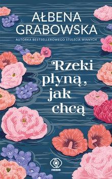 Rzeki plyna jak chca 1 - Rzeki płyną jak chcąAłbena Grabowska