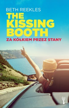 The Kissing Booth - The Kissing Booth Za kółkiem przez Stany	Beth Reekles