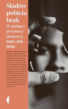 sladow pobicia brak - Śladów pobicia brak W pułapce przemocy domowejRachel Louise Snyder