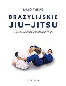 Brazylijskie Jiu Jitsu - Brazylijskie Jiu-Jitsu Od białego do czarnego pasaSaulo Ribeiro