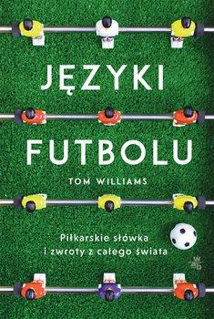Jezyki futbolu - Języki futbolu Piłkarskie słówka i zwroty z całego świataTom Williams