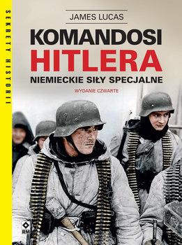 Komandosi Hitlera - Komandosi Hitlera Niemieckie siły specjalneLucas James