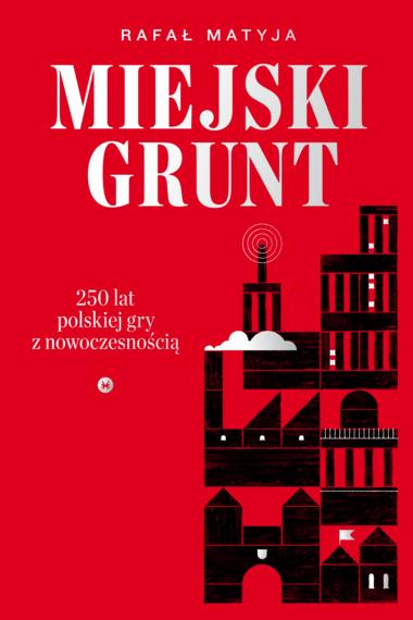 Miejski grunt - Miejski grunt 250 lat polskiej gry z nowoczesnościąRafał Matyja