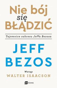 Nie boj sie bladzic - Nie bój się błądzić Tajemnice sukcesu Jeffa BezosaJeff Bezos