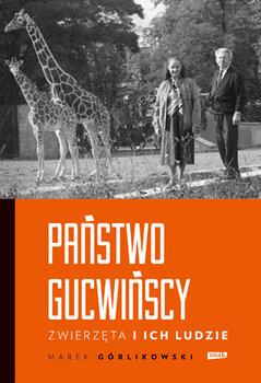 Panstwo Gucwinscy - Państwo Gucwińscy Zwierzęta i ich ludzieMarek Górlikowski