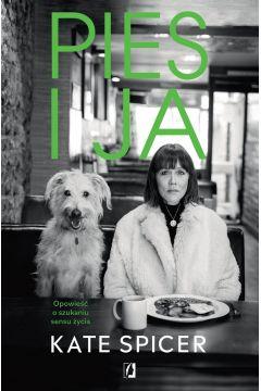 Pies i ja - Pies i ja Opowieść o szukaniu sensu życiaKate Spicer