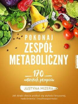 Pokonaj zespol metaboliczny - Pokonaj zespół metabolicznyJustyna Mizera