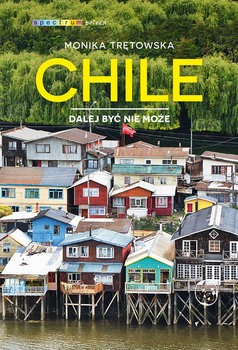 Chile - Chile Dalej być nie możeMonika Trętowska