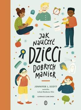 Jak nauczyc dzieci dobrych manier - Jak nauczyć dzieci dobrych manierJennifer L Scott