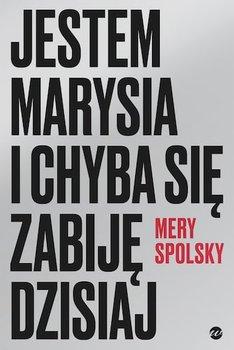 Jestem Marysia i chyba sie zabije dzisiaj - Jestem Marysia i chyba się zabiję dzisiajMery Spolsky