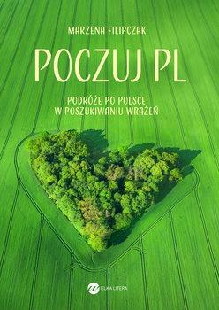Poczuj PL - Poczuj PL Podróże po Polsce w poszukiwaniu wrażeńMarzena Filipczak