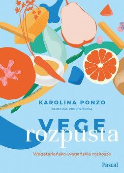 Vege rozpusta - Vege rozpusta Wegetariańsko-wegańskie rozkoszeKarolina Ponzo