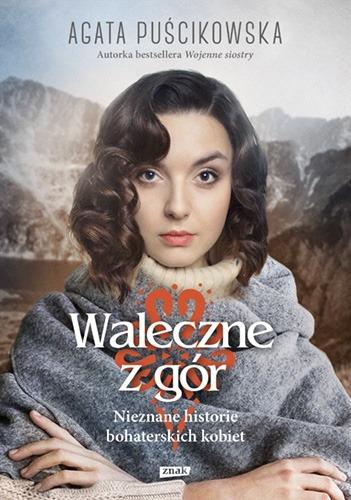 Waleczne z gor - Waleczne z gór Nieznane historie bohaterskich kobietAgata Puścikowska