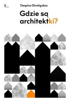Gdzie sa architektki - Gdzie są architektkiDespina Stratigakos