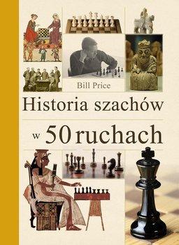 Historia szachow w 50 ruchach - Historia szachów w 50 ruchachPrice Bill