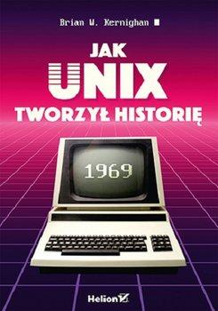 Jak Unix tworzyl historie - Jak Unix tworzył historięBrian W Kernighan