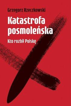 Katastrofa posmolenska - Katastrofa posmoleńskaGrzegorz Rzeczkowski