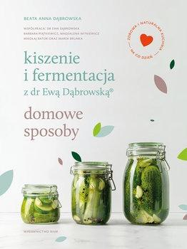 Kiszenie i fermentacja - Kiszenie i fermentacja z dr Ewą Dąbrowską Domowe sposobyBeata Anna Dąbrowska