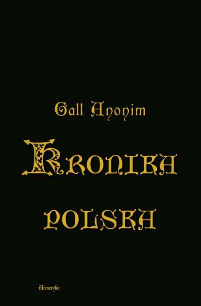 Kronika polska w przekladzie Zygmunta Komarnickiego - Kronika polska w przekładzie Zygmunta KomarnickiegoAnonim zwany Gall