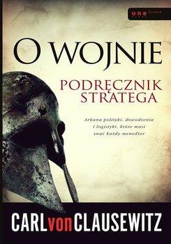 O wojnie. Podrecznik stratega - O wojnie Podręcznik strategaCarl von Clausewitz