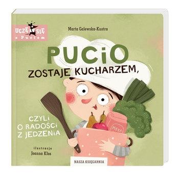 Pucio zostaje kucharzem - Pucio zostaje kucharzem Marta Galewska-Kustra