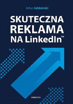 Skuteczna reklama na LinkedIn - Skuteczna reklama na LinkedInArtur Jabłoński