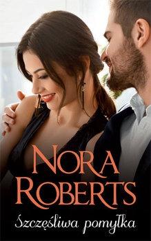Szczesliwa pomylka - Szczęśliwa pomyłkaNora Roberts