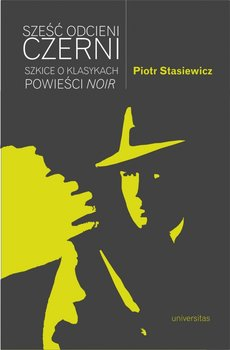Szesc odcieni czerni - Sześć odcieni czerni Szkice o klasykach powieści noirPiotr Stasiewicz