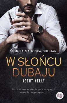 Agent Kelly - W słońcu Dubaju Agent Kelly Tom 1Monika Magoska-Suchar