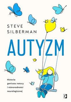 Autyzm - Autyzm Historia geniuszu natury i różnorodności neurologicznejSteve Silberman