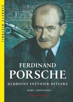 Ferdinand Porsche - Ferdinand Porsche Ulubiony inżynier HitleraKarl Ludvigsen