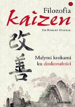 Filozofia Kaizen - Filozofia Kaizen Małymi krokami ku doskonałościRobert Maurer