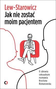 Jak nie zostac moim pacjentem - Jak Nie Zostać Moim Pacjentem Zbigniew Lew Starowicz