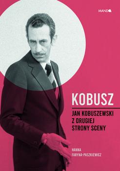 Jan Kobuszewski - Kobusz Jan Kobuszewski z drugiej strony scenyHanna Faryna-Paszkiewicz