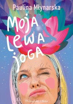 Moja lewa joga  - Moja lewa jogaPaulina Młynarska