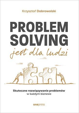Problem Solving jest dla ludzi - Problem Solving jest dla ludziKrzysztof Dobrowolski